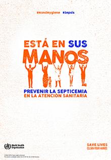 """""""Está en tus manos prevenir la sepsis en la atención sanitaria"""": 5 de mayo, Día Mundial de la Higiene de Manos."""