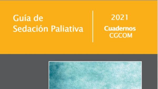 Guía de Sedación Paliativa, elaborada por el Observatorio de Atención Médica al Final de la Vida del CGCOM y la Sociedad Española de Cuidados Paliativos (SECPAL).
